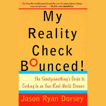 My Reality Check Bounced! - The Gen-Y Guide to Cashing In On Your Real-World Dreams audiobook by Jason Ryan Dorsey
