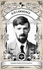 The Complete Works of D.H. Lawrence (Illustrated/Inline Footnotes) - Oakshot Press 電子書 by D.H. Lawrence, Oakshot Press