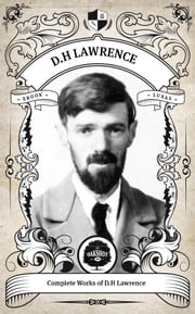 The Complete Works of D.H. Lawrence (Illustrated/Inline Footnotes) - Oakshot Press eBook by D.H. Lawrence, Oakshot Press