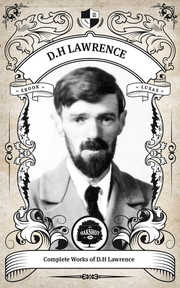 The Complete Works of D.H. Lawrence (Illustrated/Inline Footnotes) - Oakshot Press ebook by D.H. Lawrence,Oakshot Press