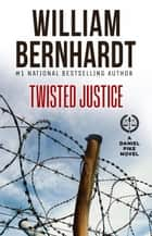 Twisted Justice - Daniel Pike Legal Thriller Series, #4 ebook by WILLIAM BERNHARDT