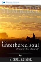 Summary of The Untethered Soul: The Journey Beyond Yourself by Michael A. Singer ebook by Readtrepreneur Publishing