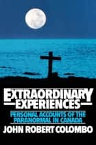 Extraordinary Experiences ebook by John Robert Colombo