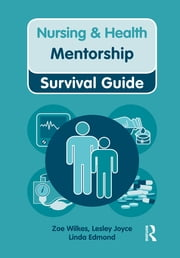 Nursing & Health Survival Guide: Mentorship ebook by Zoe Wilkes,Lesley Joyce,Linda Edmond