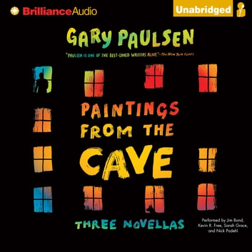 Paintings from the Cave - Three Novellas audiobook by Gary Paulsen