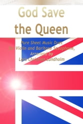 God Save the Queen Pure Sheet Music Duet for Violin and Baritone Saxophone, Arranged by Lars Christian Lundholm ebook by Pure Sheet Music