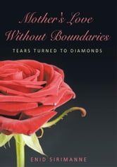 Mother's Love Without Boundaries - Tears Turned to Diamonds ebook by Enid Sirimanne