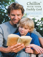 Chillin' with Your Daddy God - A Daily Dose of God's Love ebook by Vincent C. Grote