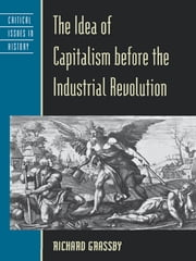 The Idea of Capitalism before the Industrial Revolution ebook by Richard Grassby