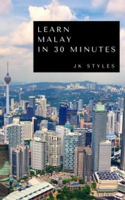 Learn Malay in 30 Minutes ebook by Kobo.Web.Store.Products.Fields.ContributorFieldViewModel