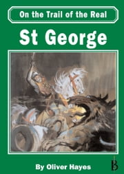 on the Trail of the Real St George ebook by Oliver Hayes