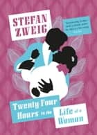 Twenty-Four Hours in the Life of a Woman ebook by Stefan Zweig, Anthea Bell
