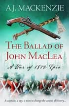 The Ballad of John MacLea ebook by A.J. MacKenzie