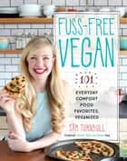 Fuss-Free Vegan - 101 Everyday Comfort Food Favorites, Veganized ebook by Sam Turnbull