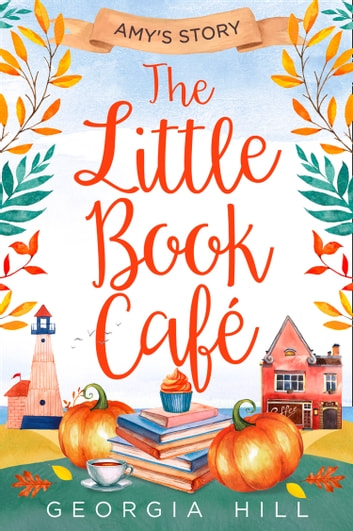 The Little Book Café: Amy's Story (The Little Book Café, Book 3) ebook by Georgia Hill