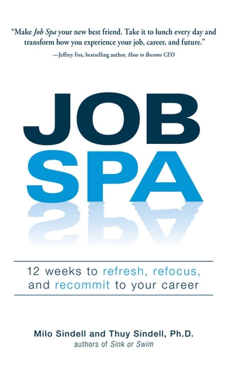 Job Spa - 12 Weeks to Refresh, Refocus, and Recommit to Your Career ebook by Milo Sindell,Thuy Sindell