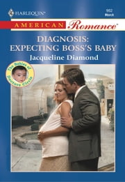 DIAGNOSIS: EXPECTING the BOSS'S BABY ebook by Jacqueline Diamond