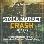The Stock Market Crash of 1929 - Great Depression for Kids - History Book 5th Grade | Children's History ebook by
