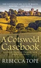 A Cotswold Casebook ebook by Rebecca Tope