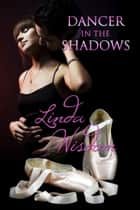 Dancer In The Shadows ebook by Linda Wisdom