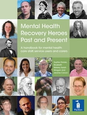 Mental Health Recovery Heroes Past and Present: A handbook for mental health care staff, service users and carers ebook by Sophie Davies,Elizabeth Wakely,Sarah Morgan