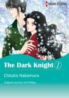 THE DARK KNIGHT 1 - Harlequin Comics ebook by Tori Phillips, Chisato Nakamura