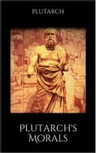 Plutarch's Morals ebook by