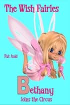 Bethany - Joins the Circus - Wish Fairies, #2 ebook by Pat Judd