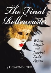 The Final Rollercoaster - When Elijah and Jezebel Ride Again ebook by Desmond Ford