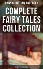 Hans Christian Andersen: Complete Fairy Tales Collection (Children's Classics Series) ebook by Hans Christian Andersen