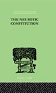The Neurotic Constitution - OUTLINES OF A COMPARATIVE INDIVIDUALISTIC PSYCHOLOGY and ebook by Adler, Alfred