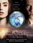City of Bones - The Official Illustrated Movie Companion ebook by Mimi O'Connor