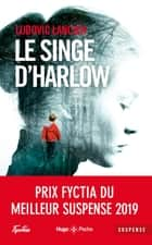 Le singe d'Harlow ebook by Ludovic Lancien
