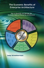 The Economic Benefits of Enterprise Architecture ebook by Schekkerman, Jaap