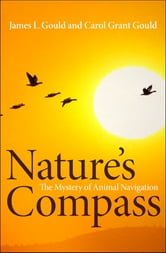 Nature's Compass - The Mystery of Animal Navigation ebook by James L. Gould,Carol Grant Gould