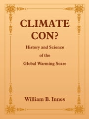 CLIMATE CON? - History and Science of the Global Warming Scare ebook by William B. Innes