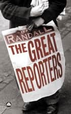 The Great Reporters eBook by David Randall