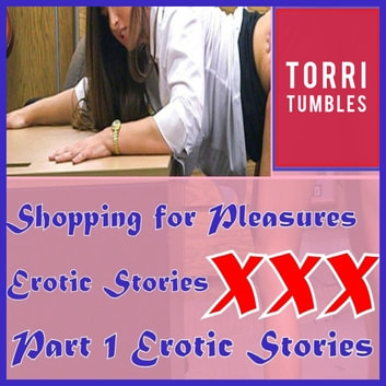 Shopping for Pleasures Erotic Stories XXX Part 1 Erotic Stories audiobook by Torri Tumbles