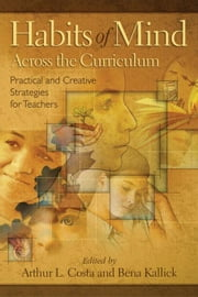 Habits of Mind Across the Curriculum: Practical and Creative Strategies for Teachers: Practical and Creative Strategies for Teachers ebook by Costa, Arthur L.