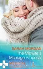The Midwife's Marriage Proposal (Mills & Boon Medical) (Lakeside Mountain Rescue, Book 3) ebook by Sarah Morgan
