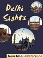 Delhi Sights: a travel guide to the top 25+ attractions in Delhi, India (Mobi Sights) ebook by MobileReference