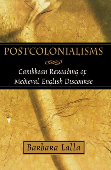 Postcolonialisms: Caribbean Rereading of Medieval English Discourse ebook by Barbara Lalla