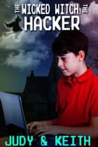 The Wicked Witch, the Hacker ebook by Judy, Keith