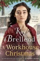 A Workhouse Christmas - a perfect, heartwarming Christmas saga ebook by Kay Brellend