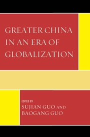 Greater China in an Era of Globalization ebook by Sujian Guo,Baogang Guo,Thomas Cieslik,Edward Friedman,Antonio C. Hsiang,Jerome S. Hsiang,James C. Hsiung,Wenshan Jia,Jing Men,Xiaoyang Tang,William Vlcek,Marion Chyun-Yang Wang,Katja Weber