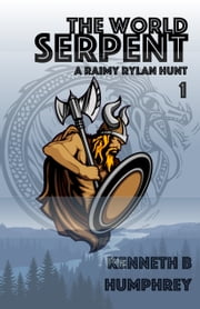 The World Serpent: A Raimy Rylan hunt ebook by Kenneth B Humphrey