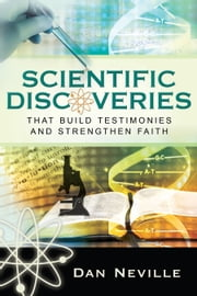 Scientific Discoveries That Build Testimonies and Strengthen Faith ebook by Dan Neville