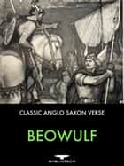 Beowulf - Classic Anglo-Saxon Verse ebook by Anonymous
