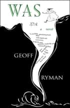 Was - a novel eBook by Geoff Ryman