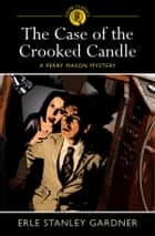 The Case of the Crooked Candle ebook by Stanley Gardner